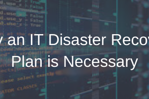 Why and IT Disaster Recovery Plan is Necessary Image